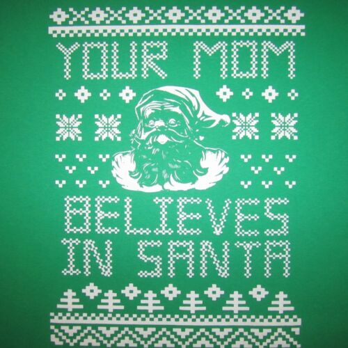 your mom believes in santa ugly christmas sweater t shirt funny xmas holiday tee