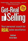 Get-Real Selling: Your Personal Coach for Real Sales Excellence by Michael Boland, Keith Hawk (Paperback, 2010)
