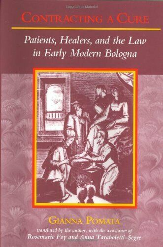 Contracting a Cure: Patients, Healers, and the Law in Early Modern Bologna,Pro