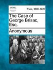 The Case of George Brisac, Esq. by Anonymous (Paperback / softback, 2012)