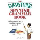 Everything®: Spanish Grammar Book : All the Rules You Need to Master Espanol by Julie Gutin (2005, Paperback)