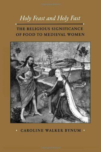 Holy Feast and Holy Fast: The Religious Significance of Food to Medieval Wome…