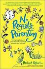 No Regrets Parenting: Turning Long Days and Short Years Into Cherished Moments with Your Kids by Harley A Rotbart (Paperback / softback, 2012)