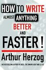 How to Write Almost Anything Better and Faster 9780595400591 by Arthur Herzog