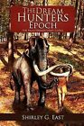 The Dream Hunters Epoch: The Paleo Indians Series by Shirley G East (Paperback / softback, 2011)