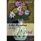 Like Bamboo in the Wind: Poems and Prose by Darlene Navor (Paperback / softback, 2014)
