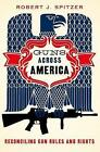 Guns across America: Reconciling Gun Rules and Rights by Robert Spitzer (Paperback, 2017)