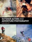 Outdoor Action and Adventure Photography by Dan Bailey (Paperback, 2015)
