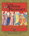 The Jewish Prophet: Visionary Words from Moses and Miriam to Henrietta Szold and A.J.Heschel by Michael J. Shire (Paperback, 2002)