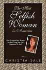The Most Selfish Woman in America: How to Make Your Divorce the Best Thing That Ever Happened to You! by Christia Sale (Paperback / softback, 2011)