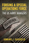 Forging a Special Operations Force: The Us Army Rangers by Col. Dominic J. Caraccilo (Hardback, 2015)