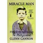 Miracle Man: From Homeless to Hollywood by Glenn Cannon, Burke Robert Publishing Ltd (Paperback, 2015)