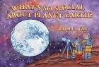 What's So Special about Planet Earth? by Robert E Wells (Paperback / softback, 2010)
