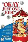 Okay, Just One Ride: A Million Thrills for a Quarter. the True Story of the American Merry-Go-Round and the Family That Created It. by MR Steven E Veatch (Paperback / softback, 2013)