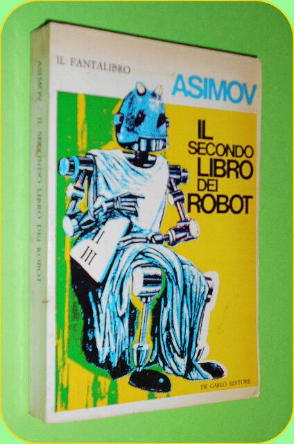 ISAAC ASIMOV  IL SECONDO LIBRO DEI ROBOT - 1°ED. ITALIANA 1968 -ED. DE CARLO