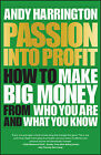 Passion into Profit: How to Make Big Money from Who You are and What You Know by Andy Harrington (Paperback, 2015)