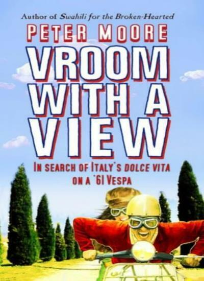 Vroom with A View: In Search of Italy's Dolce Vita on a '61 Vespa,Peter Moore