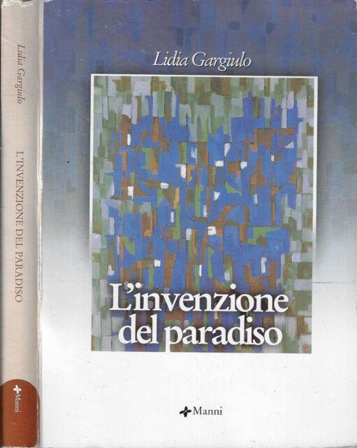 L'invenzione del paradiso. . Lidia Gargiulo. 2006. .