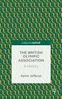 The British Olympic Association: a History by Kevin Jefferys (Hardback, 2014)