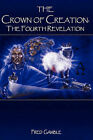 The Crown of Creation: The Fourth Revelation by Fred Gamble (Paperback / softback, 2008)
