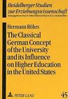 Classical German Concept of the University and Its Influence on Higher Education in the United States by Hermann Rohrs (Paperback, 1995)