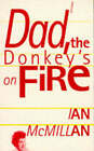 Dad, the Donkey's on Fire by Ian McMillan (Paperback, 1994)