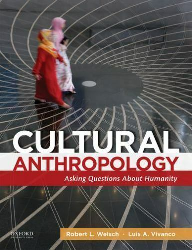 Cultural Anthropology : Asking Questions about Humanity by Robert L. Welsch and