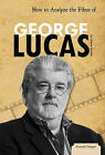 How to Analyze the Films of George Lucas by Valerie Bodden (Hardback, 2011)