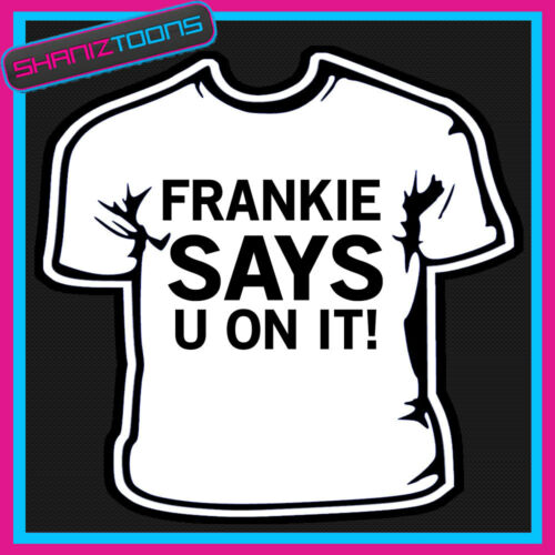 FRANKIE SAYS YOU ON IT T SHIRT