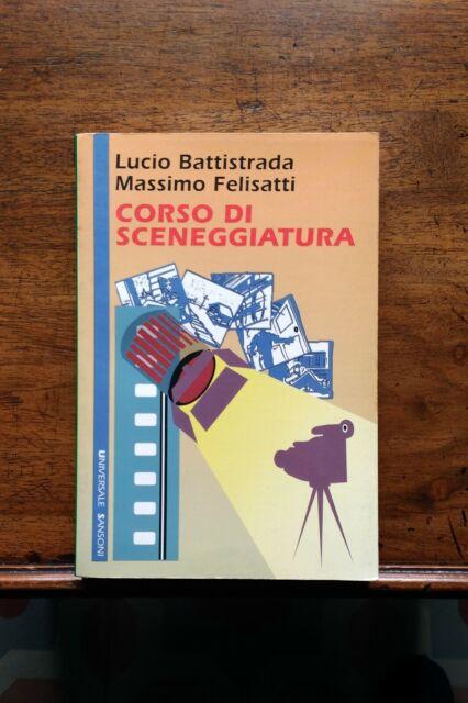 CORSO DI SCENEGGIATURA, Lucio Battistrada-Massimo Felisatti, Sansoni 1993-1^ ed.