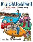 It's a Feudal, Feudal World: A Different Medieval History by Simon Shapiro (Hardback, 2013)