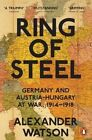 Ring of Steel: Germany and Austria-Hungary at War, 1914-1918 by Alexander Watson (Paperback, 2015)