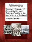 Directory of the City of Council Bluffs: And Emigrants' Guide to the Gold Regions of the West. by William S Burke (Paperback / softback, 2012)