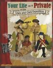Your Life as a Private on The Lewis and Clark Expedition 9781404877467
