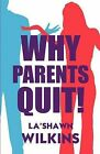 Why Parents Quit! by La'shawn Wilkins (Paperback / softback, 2011)