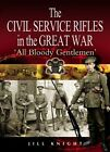 The Civil Service Rifles in the Great War: 'All Bloody Gentlemen' by Baroness Jill Knight of Collingtree (Paperback, 2005)