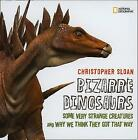 Bizarre Dinosaurs: Some Very Strange Creatures and Why We Think They Got That Way (Dinosaurs) by National Geographic (Hardback, 2008)