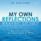 My Own Reflections: My Life Journey Between 2006 & 2012 by Dr. Alaa Zidan (Paperback, 2013)