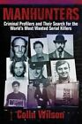 Manhunters: Criminal Profilers and Their Search for the World's Most Wanted Serial Killers by Colin Wilson (Hardback, 2014)