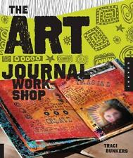 The Art Journal Workshop : Break Through, Explore, and Make It Your Own by Traci Bunkers (2011, Paperback)