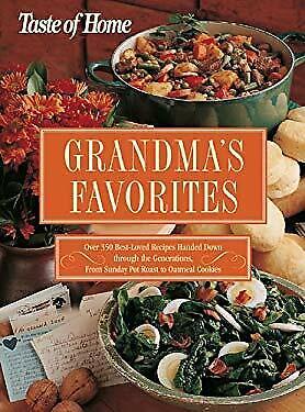 Taste of Home - Grandma's Favorites : Over 350 Best-Loved Recipes Handed down Th