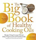 The Big Book of Healthy Cooking Oils : Recipes Using Coconut Oil and Other Unprocessed and Unrefined Oils - Including Avocado, Flaxseed, Walnut, and Others by Lisa Howard (2015, Paperback)