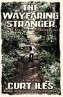 The Wayfaring Stranger by Curt Iles (Paperback / softback, 2010)