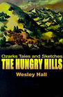The Hungry Hills: Ozarks Tales and Sketches by Wesley W Hall (Paperback / softback, 2000)