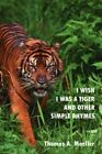 I Wish Was Tiger Other Simple Rhymes Moeller History Authorhouse 9781425943387