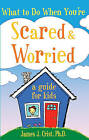 What to Do When You're Scared & Worried  : A Guide for Kids by James J Crist (Hardback, 2004)