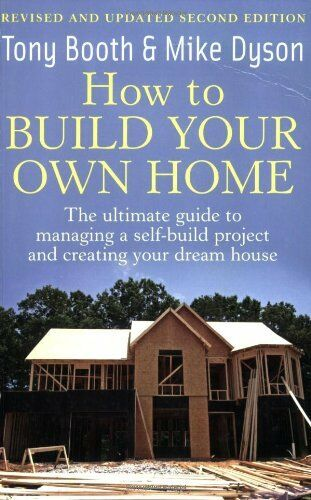 1 of 1 - How to Build Your Own Home: 2nd edition: The Ultimate Guide to Managing a Self,