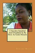I Am Just Satisfied and Thankful to Be Here As Gods Miracle by Darlene Makins...