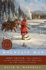 American Grit: Mountain Man : John Colter, the Lewis and Clark Expedition, and the Call of the American West 0 by David W. Marshall (2017, Hardcover)