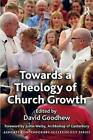 Towards a Theology of Church Growth by Dr. David Goodhew (Paperback, 2015)